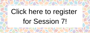 Click here to register for Session 6! (4)