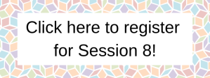 Click here to register for Session 6! (5)